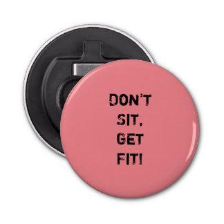 """Don't  Sit, Get Fit!"" Motivational Quote Button Bottle Opener"
