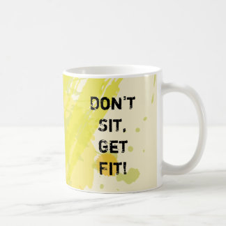"""Don't  Sit, Get Fit!"" Motivational Quote Coffee Mug"