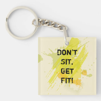 """Don't  Sit, Get Fit!"" Motivational Quote Double-Sided Square Acrylic Keychain"
