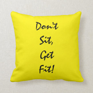 """""""Don't  Sit, Get Fit!"""" Motivational Quote Throw Pillow"""