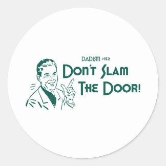 Don't Slam The Door! (Dadism #152) Round Sticker