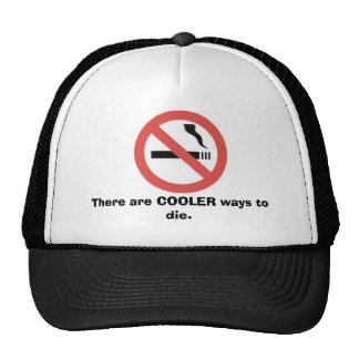Don't smoke, There are COOLER ways to die. Hats