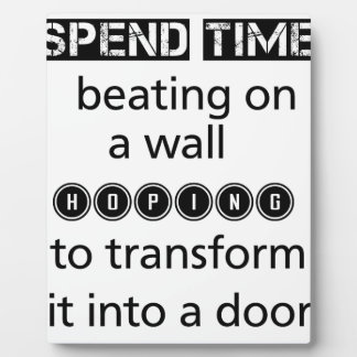 dont spend time beating on a wall hoping to transf plaque
