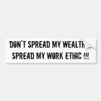 Don't Spread My Wealth....Spread My Work Ethic !!! Bumper Sticker