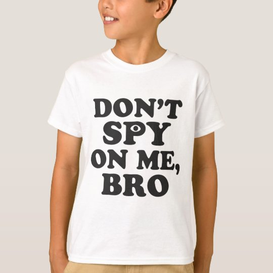 Don't Spy On Me, Bro (With Eye) T-Shirt