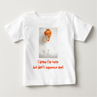 don't squeeze me mandarin baby T-Shirt
