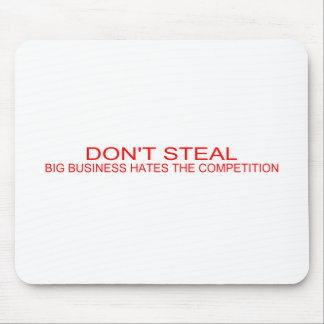 DON'T STEAL - Big Business Hates The Competition Mouse Pad