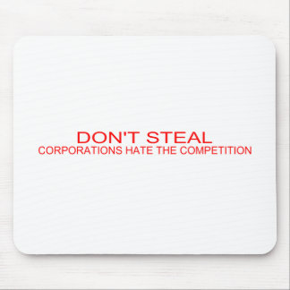 DON'T STEAL - Corporations hate the competition Mouse Pad