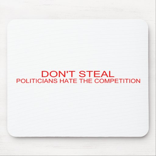 DON'T STEAL - Politicians hate the competition Mousepads