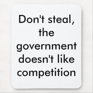 Don't steal, the government doesn't like compet... mouse pad