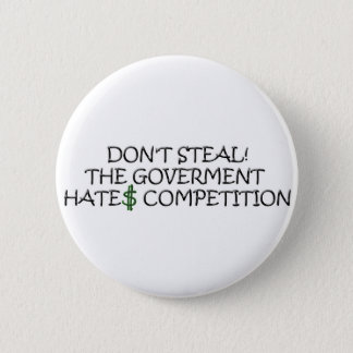 Don't steal-the government hates competition 2 inch round button