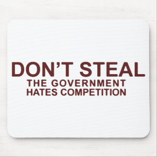 Don't Steal The Government Hates Competition Mouse Pad