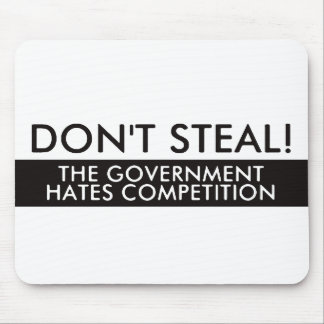 Don't Steal The Government Hates Competition Mousepads