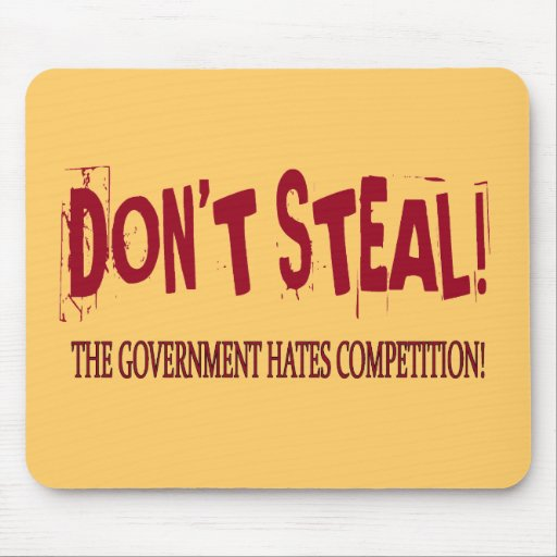 DON'T STEAL! THE GOVERNMENT HATES COMPETITION! MOUSE PADS