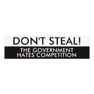 Don't Steal The Government Hates Competition Photograph
