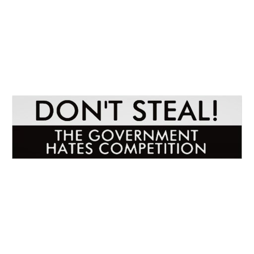 Don't Steal The Government Hates Competition Posters