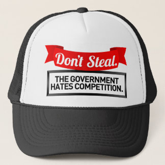 Don't Steal. The Government Hates Competition. Trucker Hat