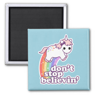 Don't Stop Believin' in Unicorns Magnet