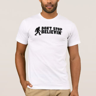 Don't stop believin' | sasquatch | bigfoot T-Shirt