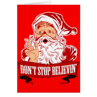 Dont Stop Believing in Santa Greeting Card