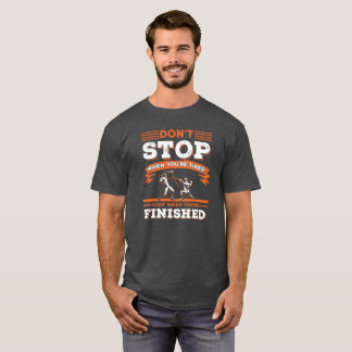 DON'T STOP WHEN TIRED WHEN FINISHED - FENCING T-Shirt