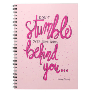 Don't Stumble Over Something Behind You Spiral Notebooks