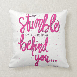 Don't Stumble Over Something Behind You Throw Pillow