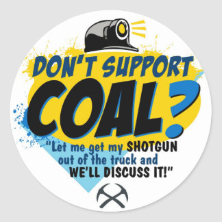 DON'T SUPPORT COAL? CLASSIC ROUND STICKER