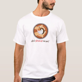 Don't Sweat the Vet! T-Shirt