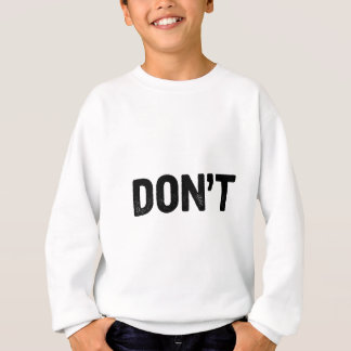 Don't Sweatshirt