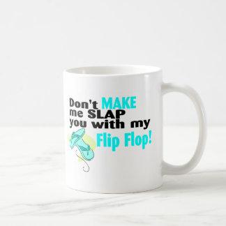 Don't t Make Me Slap You With My Flip Flop Basic White Mug