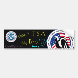 Don't T.S.A. Me Bro !!! Bumper Sticker