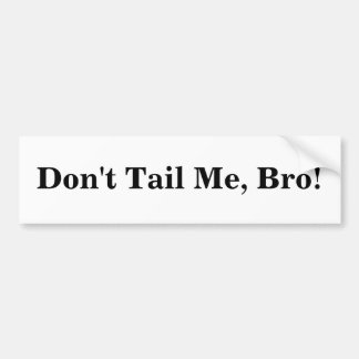 Dont Tail Me, Bro! Bumper Sticker