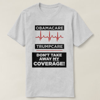 Don't Take Away My Healthcare Coverage T-Shirt