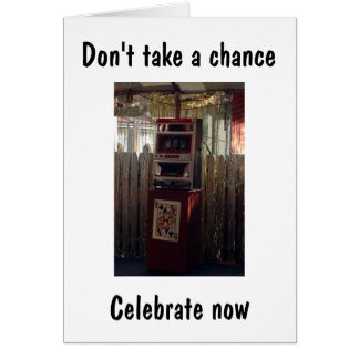 "DON'T TAKE CHANCE-CELEBRATE NOW WHILE U CAN ""40TH"" CARD"