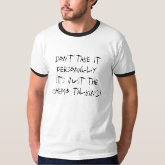 Don't take it personally. It's just the chemo t... T-Shirt