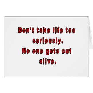 Don't take life too seriously. card