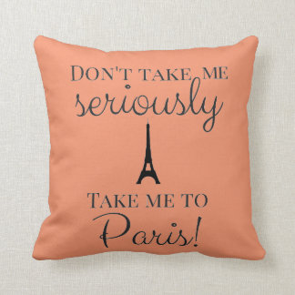 Don't take me seriously take me to Paris Throw Pillow