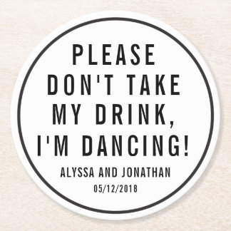 """Don't take my drink, I'm Dancing"" Coasters"