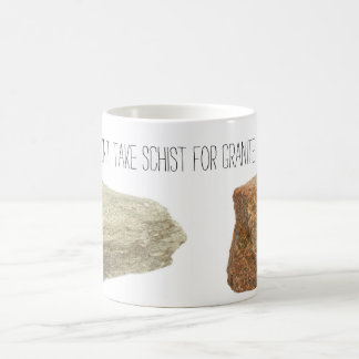 Don't take schist for granite coffee mug