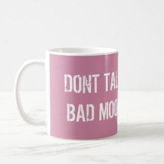 Dont talk bad mood pink coffee mug