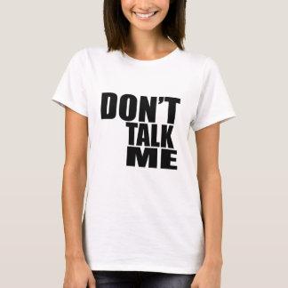 Dont Talk Me T-Shirt