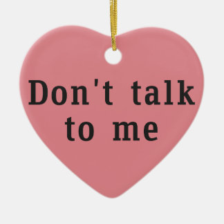 """Don't talk to me"" Heart-shaped Ornament"