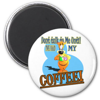 DONT TALK TO ME UNTIL I'VE HAD MY COFFEE! 2 INCH ROUND MAGNET