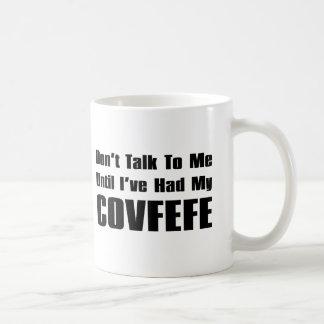 Don't Talk To Me Until I've Had My Covfefe | Funny Coffee Mug