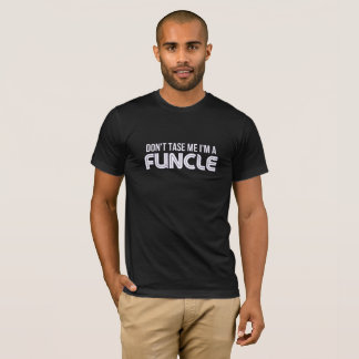 Don't Tase Me I'm A Funcle Funny Fun Uncle Apparel T-Shirt