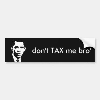 don't TAX me bro' Bumper Sticker