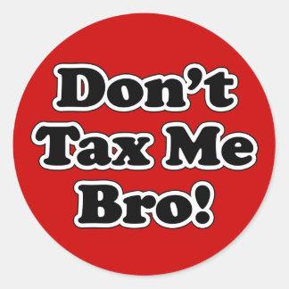 Don't Tax Me Bro, humorous Anti-tax Classic Round Sticker