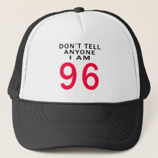 Don't Tell Anyone I Am 96 Trucker Hat