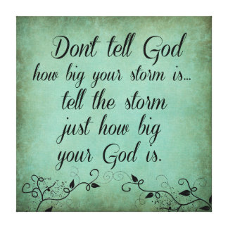 Don't Tell God How Big your Storm Is Quote Stretched Canvas Print